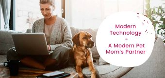Modern Technology – A Modern Pet Mom's Partner  | Today Smart Pet Mommy