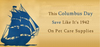 This Columbus Day Save On Pet Care Supplies – Like Never Before!